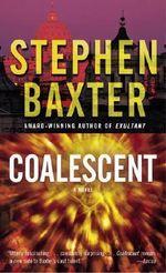 Coalescent : A Novel - Stephen Baxter