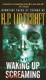Waking Up Screaming : Haunting Tales of Terror - H. P Lovecraft