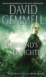 Ironhand's Daughter : A Novel of The Hawk Queen - David Gemmell