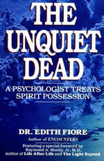 Unquiet Dead, the : A Psychologist Treats Spirit Possession - Edith Fiore