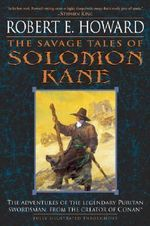 The Savage Tales of Solomon Kane - Robert E Howard