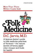 Folk Medicine : A New England Almanac of Natural Health Care from a Noted Vermont Country Doctor - M D Jarvis