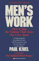Men's Work : How to Stop the Violence That Tears Our Lives Apart - Paul Kivel