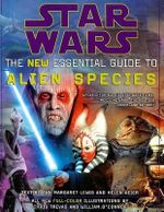 Star Wars the New Essential Guide to Alien Species : The New Essential Guide to Alien Species - Ann Margaret Lewis