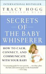 Secrets of the Baby Whisperer :  How to Calm, Connect, and Communicate with Your Baby - Tracy Hogg
