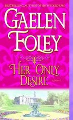 Her Only Desire : Spice Trilogy Series : Book 1 - Gaelen Foley