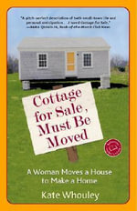 Cottage for Sale, Must Be Moved : A Woman Moves a House to Make a Home - Kate Whouley