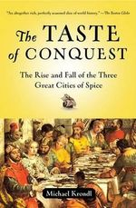 The Taste of Conquest : The Rise and Fall of the Three Great Cities of Spice - Michael Krondl