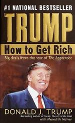 Trump : How to Get Rich - Donald J Trump