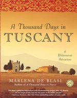 A Thousand Days in Tuscany : A Bittersweet Adventure - Marlena De Blasi