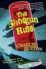 The Shotgun Rule : A Novel - Charlie Huston
