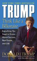 Trump : Think Like a Billionaire - Donald J. Trump