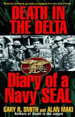 Death in the Delta : Diary of a Navy Seal - Alan Maki
