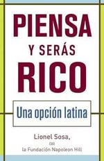 Piensa y Seras Rico : Una Opcion Latina :  Una Opcion Latina - Lionel Sosa