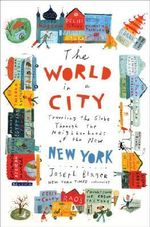 The World in a City : Traveling the Globe Through the Neighborhoods of the New New York - Dr. Joseph Berger