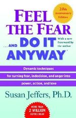 Feel the Fear . . . and Do It Anyway - Susan Jeffers