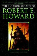 The Complete Horror Stories of Robert E. Howard - Robert E. Howard