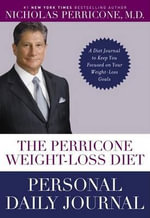 The Perricone Weight-Loss Diet Personal Journal : A Simple 3-Part Plan to Lose the Fat, the Wrinkles, and the Years - Dr Nicholas Perricone