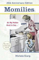 Momilies? : As My Mother Used to Say . . .? - Michele B Slung
