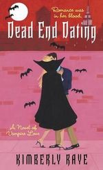 Dead End Dating : A Novel of Vampire Love - Kimberly Raye