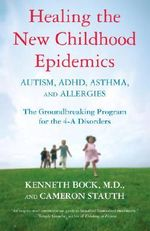 Healing the New Childhood Epidemics: Autism, ADHD, Asthma, and Allergies : The Groundbreaking Program for the 4-A Disorders - Dr Kenneth Bock