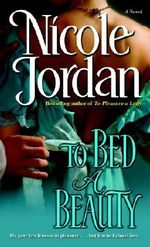 To Bed a Beauty : A Novel - Nicole Jordan