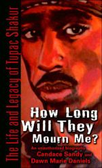 How Long Will They Mourn Me? : The Life and Legacy of Tupac Shakur - Candace Sandy