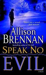 Speak No Evil : A Novel - Allison Brennan