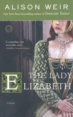 The Lady Elizabeth : Random House Reader's Circle - Alison Weir