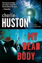 My Dead Body - Charlie Huston
