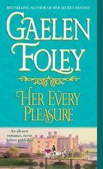 Her Every Pleasure : Spice Trilogy Series : Book 3 - Gaelen Foley