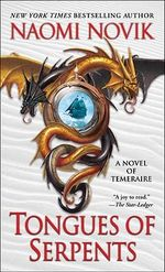 Tongues of Serpents : A Novel of Temeraire - Naomi Novik