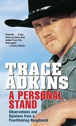 A Personal Stand : Observations and Opinions from a Freethinking Roughneck - Trace Adkins