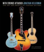 With Strings Attached : The Art and Beauty of Vintage Guitars - Jonathan Kellerman