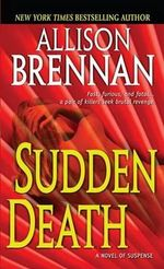Sudden Death : A Novel of Suspense - Allison Brennan