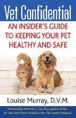 Vet Confidential : An Insider's Guide to Protecting Your Pet's Health - Louise Murray