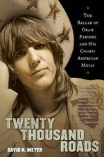 Twenty Thousand Roads : The Ballad of Gram Parsons and His Cosmic American Music - David N Meyer