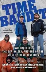 Time Bandit : Two Brothers, the Bering Sea, and One of the World's Deadliest Jobs - Johnathan Hillstrand