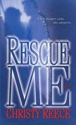 Rescue Me : Last Chance Rescue Series : Book 1 - Christy Reece
