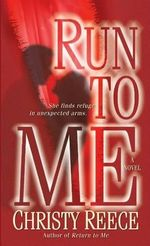Run to Me : Last Chance Rescue Series : Book 3 - Christy Reece