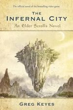 The Infernal City: An Elder Scrolls Novel :  An Elder Scrolls Novel, The - J Gregory Keyes