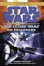 Star Wars The Clone Wars: No Prisoners - Karen Traviss
