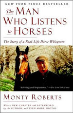 The Man Who Listens to Horses : The Man Who Listens to Horses Talks to People - Monty Roberts