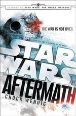 Star Wars : Aftermath : Journey to Star Wars : The Force Awakens - Chuck Wendig
