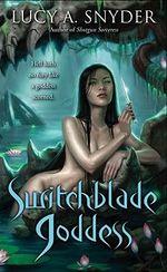 Switchblade Goddess - Lucy A. Snyder