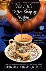The Little Coffee Shop of Kabul (Originally Published as a Cup of Friendship) - Deborah Rodriguez
