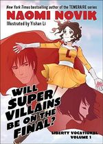 Will Supervillains Be on the Final? : Liberty Vocational - Naomi Novik