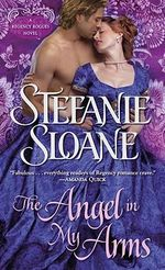 The Angel in My Arms : Regency Rogues Series : Book 2 - Stefanie Sloane