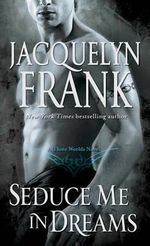 Seduce Me in Dreams : Three Worlds Series : Book 1 - Jacquelyn Frank
