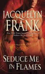 Seduce Me in Flames : Three Worlds Series : Book 2 - Jacquelyn Frank